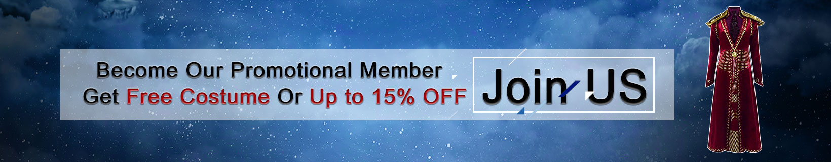 Become Our Promotional Member Get Free Costume and Up to 15% OFF